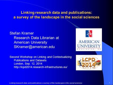 1 Linking research data and publications: a survey of the landscape in the social sciences Stefan Kramer Research Data Librarian at American University.