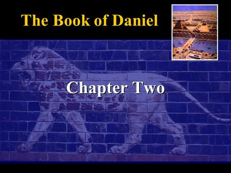 Chapter Two The Book of Daniel. Daniel 2:1-13 Nebuchadnezzar is troubled by his dreams, but cannot remember them. Daniel 2:4b-7:28 are written in Aramaic.