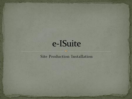 Site Production Installation. Navigate to location of the install package Important – Launch the e-ISuite Installer using your agency's install protocol.