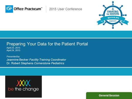 2015 User Conference Preparing Your Data for the Patient Portal April 23, 2015 April 24, 2015 Presented by: Jeannine Becker Facility Training Coordinator.