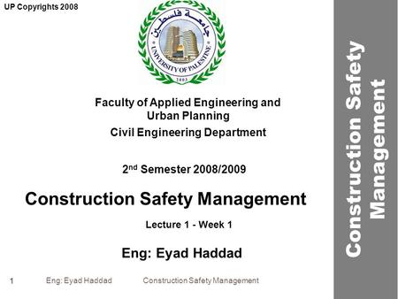 Eng: Eyad Haddad Construction Safety Management 1 Construction Safety Management Faculty of Applied Engineering and Urban Planning Civil Engineering Department.