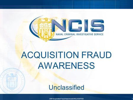 CRP Acquisition Fraud Awareness/UNCLASSIFIED1 ACQUISITION FRAUD AWARENESS Unclassified.