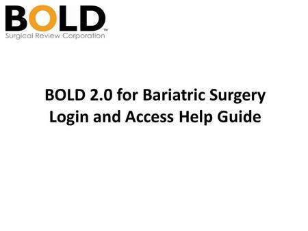 BOLD 2.0 for Bariatric Surgery Login and Access Help Guide.