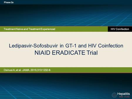 Hepatitis web study Hepatitis web study Ledipasvir-Sofosbuvir in GT-1 and HIV Coinfection NIAID ERADICATE Trial Phase 2a Treatment Naïve and Treatment.