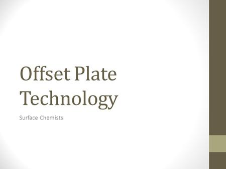 Offset Plate Technology Surface Chemists. Overview Offset Plate Production requires multiple steps or phases in the manufacturing process. Material handling.