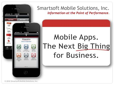 © 2010 Smartsoft Mobile Solutions, Inc. Smartsoft Mobile Solutions, Inc. Information at the Point of Performance.