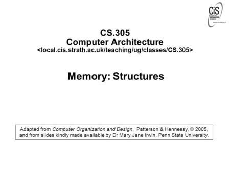 CS.305 Computer Architecture Memory: Structures Adapted from Computer Organization and Design, Patterson & Hennessy, © 2005, and from slides kindly made.