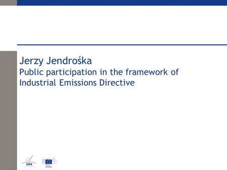 Jerzy Jendrośka Public participation in the framework of Industrial Emissions Directive.
