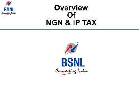 Overview Of NGN & IP TAX.