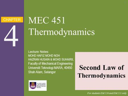 CHAPTER 4 MEC 451 Thermodynamics Second Law of Thermodynamics Lecture Notes: MOHD HAFIZ MOHD NOH HAZRAN HUSAIN & MOHD SUHAIRIL Faculty of Mechanical Engineering.