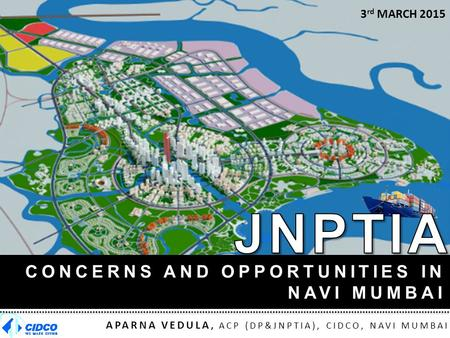 JNPTIA CONCERNS AND OPPORTUNITIES IN NAVI MUMBAI 3rd MARCH 2015