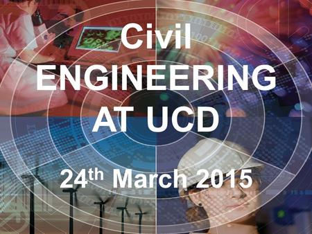 Civil ENGINEERING AT UCD 24 th March 2015. Speakers Dr. Patrick Purcell Civil Engineering Programme coordinator School of Civil, Structural and Environmental.
