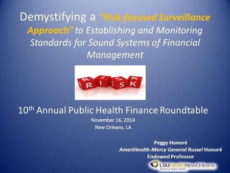 "Demystifying a ""Risk-focused Surveillance Approach"" to Establishing and Monitoring Standards for Sound Systems of Financial Management 10 th Annual Public."
