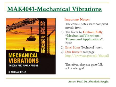 "MAK4041-Mechanical Vibrations Important Notes: The course notes were compiled mostly from 1) The book by Graham Kelly, ""Mechanical Vibrations, Theory and."