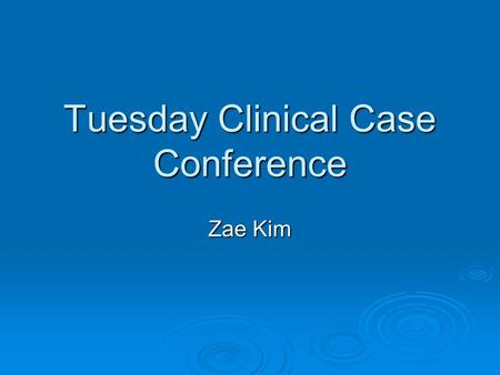 Tuesday Clinical Case Conference Zae Kim. Therapy of ANCA-Associated Small Vessel Vasculitis.