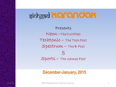 Presents Neon - The CultFest Techtonic – The Tech Fest Spectrum – The B Fest & Sports – The Games Fest December-January, 2015 6/9/20151NBN Sinhgad School.