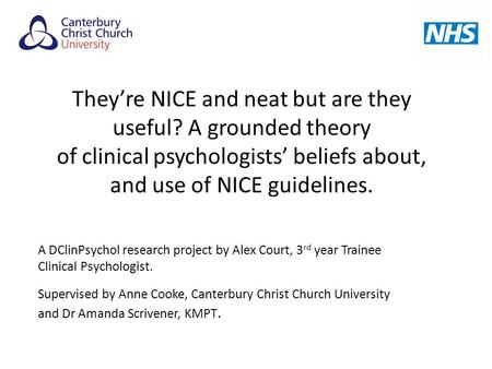 They're NICE and neat but are they useful? A grounded theory of clinical psychologists' beliefs about, and use of NICE guidelines. A DClinPsychol research.