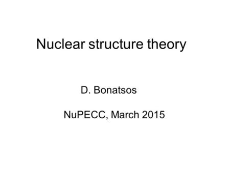 Nuclear structure theory D. Bonatsos NuPECC, March 2015.