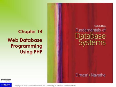 Copyright © 2011 Pearson Education, Inc. Publishing as Pearson Addison-Wesley Chapter 14 Web Database Programming Using PHP.