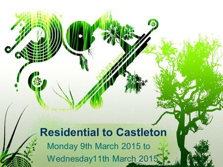 Residential to Castleton Monday 9th March 2015 to Wednesday11th March 2015.