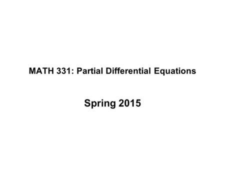 MATH 331: Partial Differential Equations Spring 2015.
