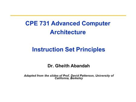 CPE 731 Advanced Computer Architecture Instruction Set Principles Dr. Gheith Abandah Adapted from the slides of Prof. David Patterson, University of California,