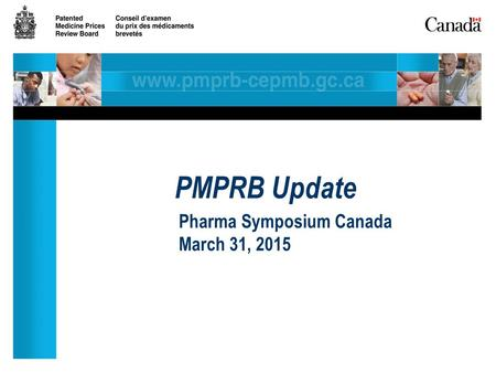 PMPRB Update Pharma Symposium Canada March 31, 2015.