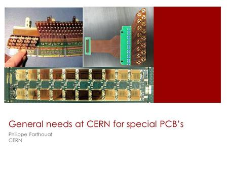 General needs at CERN for special PCB's Philippe Farthouat CERN.