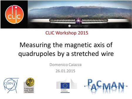 Measuring the magnetic axis of quadrupoles by a stretched wire Domenico Caiazza 26.01.2015 CLIC Workshop 2015.