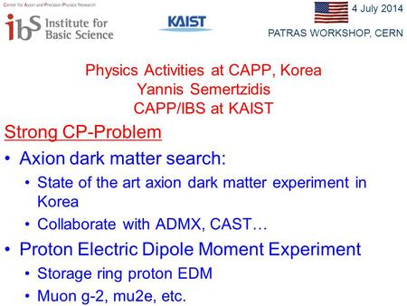 Physics Activities at CAPP, Korea Yannis Semertzidis CAPP/IBS at KAIST