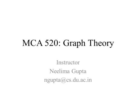 MCA 520: Graph Theory Instructor Neelima Gupta