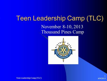 6/9/2015 Teen Leadership Camp (TLC) 1 November 8-10, 2013 Thousand Pines Camp.