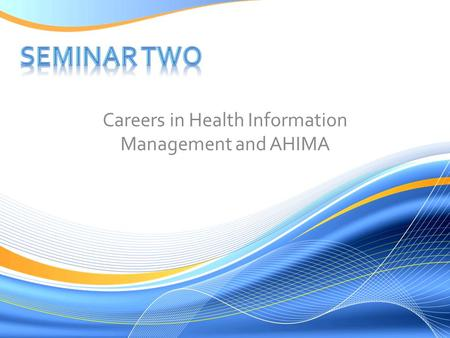 Careers in Health Information Management and AHIMA