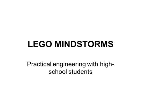 LEGO MINDSTORMS Practical engineering with high- school students.