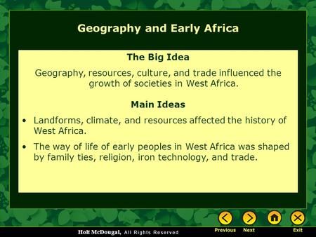 Holt McDougal, Geography and Early Africa The Big Idea Geography, resources, culture, and trade influenced the growth of societies in West Africa. Main.