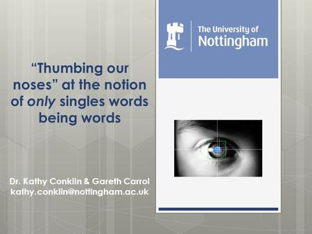 """Thumbing our noses"" at the notion of only singles <strong>words</strong> being <strong>words</strong> Dr. Kathy Conklin & Gareth Carrol"