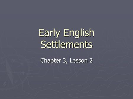 Early English Settlements Chapter 3, Lesson 2. England in America ► England and Spain had been heading toward war for years. ► King Philip II of Spain.