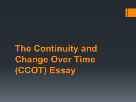 The Continuity and Change Over Time (CCOT) Essay.