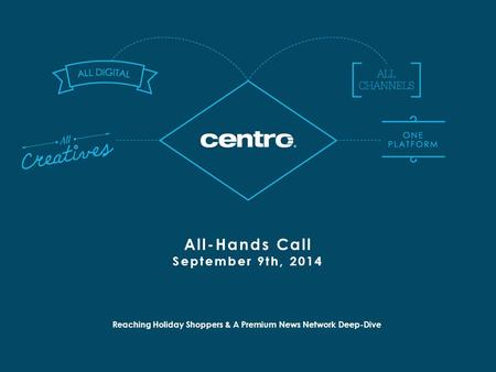 Reaching Holiday Shoppers & A Premium News Network Deep-Dive All-Hands Call September 9th, 2014.
