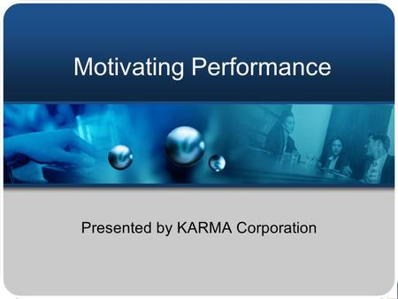 Motivating Performance Presented by KARMA Corporation.