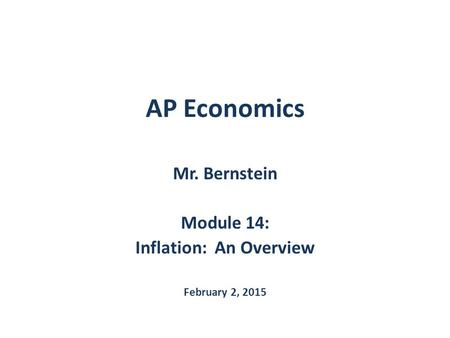 AP Economics Mr. Bernstein Module 14: Inflation: An Overview February 2, 2015.