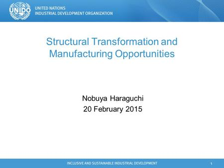 Structural Transformation and Manufacturing Opportunities Nobuya Haraguchi 20 February 2015 1.