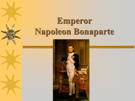 Emperor Napoleon Bonaparte. You will need:  Guided Notes worksheet  Pen/Pencil.