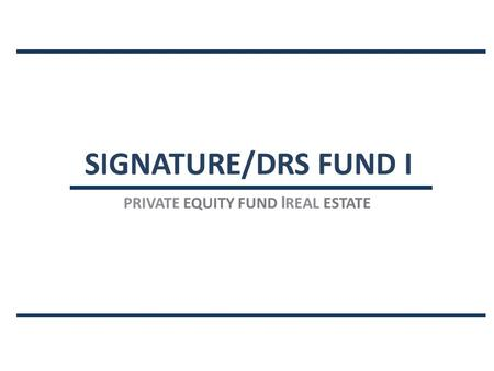 SIGNATURE/DRS FUND I PRIVATE EQUITY FUND I REAL ESTATE.