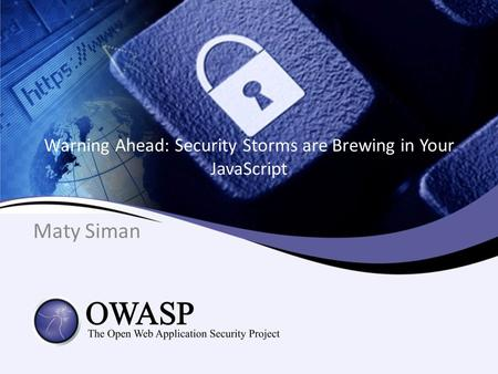 Warning Ahead: Security Storms are Brewing in Your JavaScript Maty Siman.