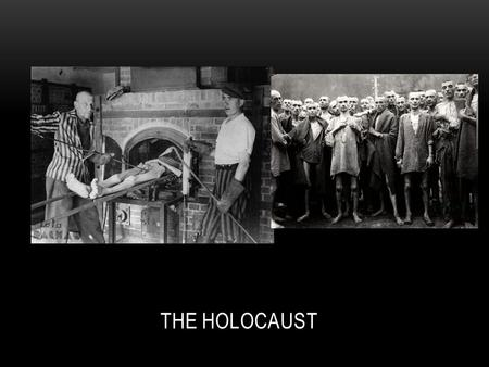 THE HOLOCAUST. THE BEGINNING Holocaust: the Nazi attempt to kill all Jews under their control result of racist ideology of Nazis – any undesirables were.