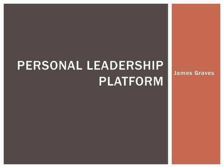 James Graves PERSONAL LEADERSHIP PLATFORM  Student Population: 2,608 students in Grades PreK-12  Student Demographics: 91.5% White, 4.4% Hispanic,