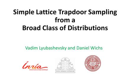 Simple Lattice Trapdoor Sampling from a Broad Class of Distributions Vadim Lyubashevsky and Daniel Wichs.