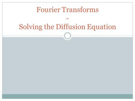 Fourier Transforms - Solving the Diffusion Equation.
