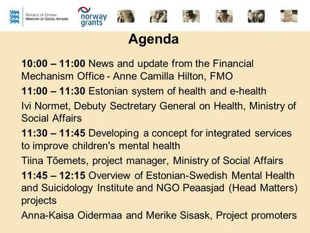 Agenda 10:00 – 11:00 News and update from the Financial Mechanism Office - Anne Camilla Hilton, FMO 11:00 – 11:30 Estonian system of health and e-health.
